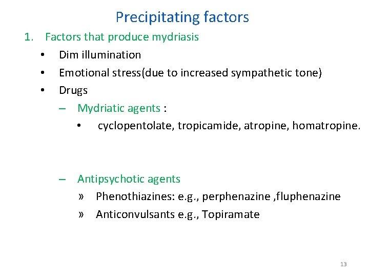 Precipitating factors 1. Factors that produce mydriasis • Dim illumination • Emotional stress(due to