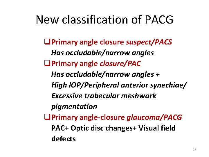 New classification of PACG q. Primary angle closure suspect/PACS Has occludable/narrow angles q. Primary