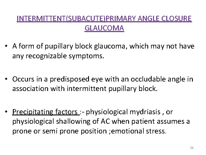 INTERMITTENT(SUBACUTE)PRIMARY ANGLE CLOSURE GLAUCOMA • A form of pupillary block glaucoma, which may not
