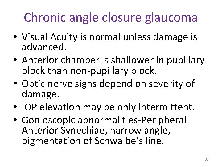 Chronic angle closure glaucoma • Visual Acuity is normal unless damage is advanced. •