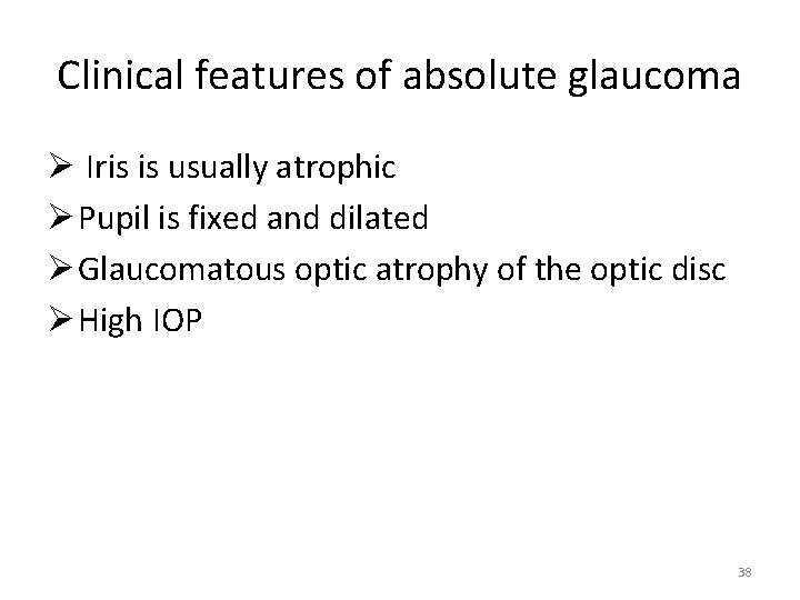 Clinical features of absolute glaucoma Ø Iris is usually atrophic Ø Pupil is fixed