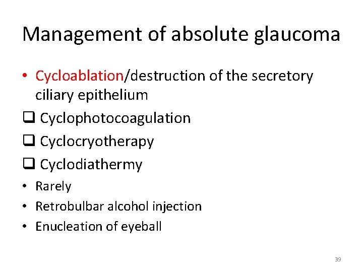 Management of absolute glaucoma • Cycloablation/destruction of the secretory ciliary epithelium q Cyclophotocoagulation q