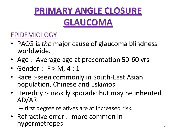 PRIMARY ANGLE CLOSURE GLAUCOMA EPIDEMIOLOGY • PACG is the major cause of glaucoma blindness