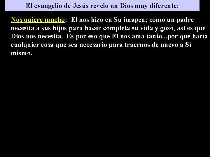 El evangelio de Jesús reveló un Dios muy diferente: Nos quiere mucho: El nos