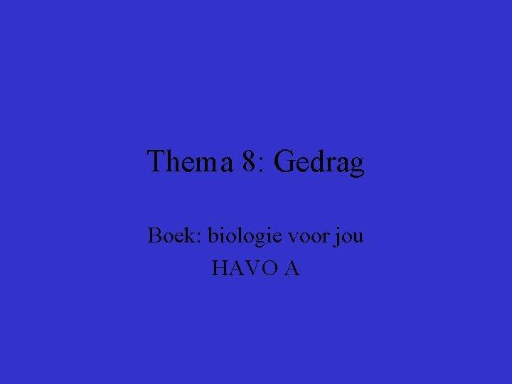 Thema 8: Gedrag Boek: biologie voor jou HAVO A