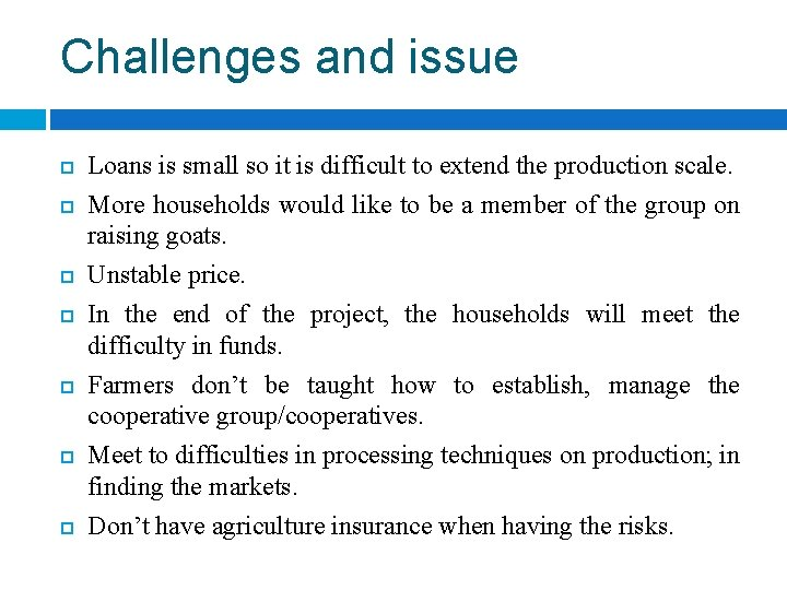 Challenges and issue Loans is small so it is difficult to extend the production