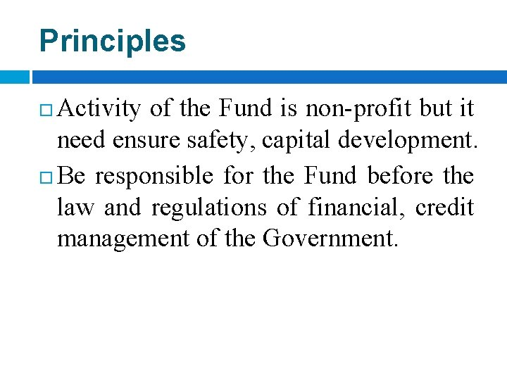 Principles Activity of the Fund is non-profit but it need ensure safety, capital development.
