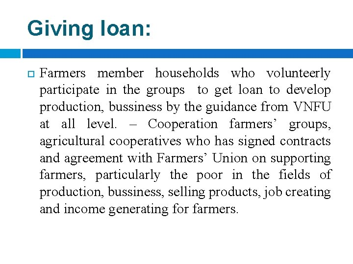 Giving loan: Farmers member households who volunteerly participate in the groups to get loan