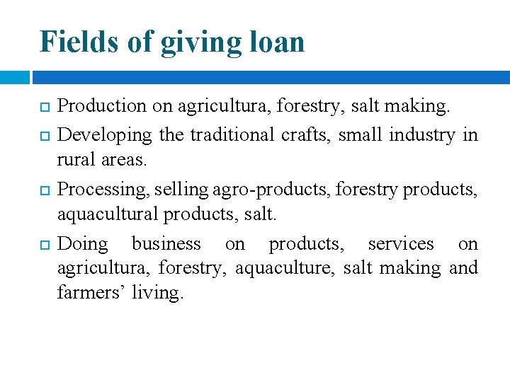 Fields of giving loan Production on agricultura, forestry, salt making. Developing the traditional crafts,
