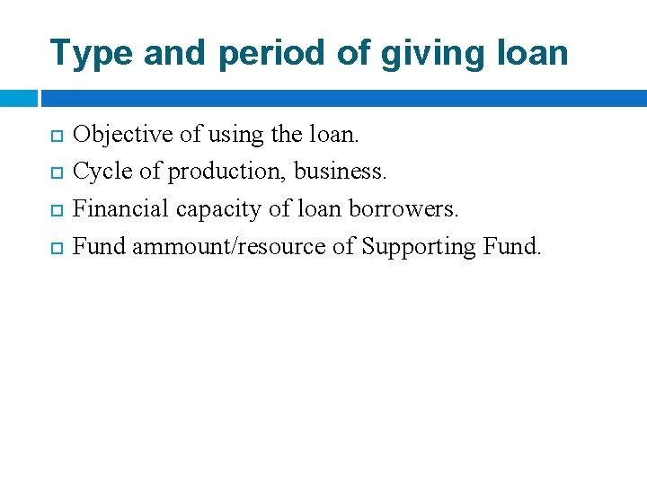 Type and period of giving loan Objective of using the loan. Cycle of production,