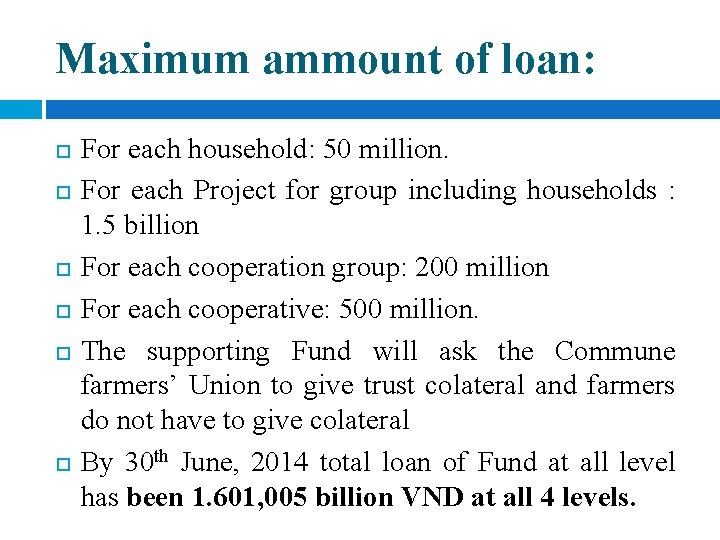 Maximum ammount of loan: For each household: 50 million. For each Project for group
