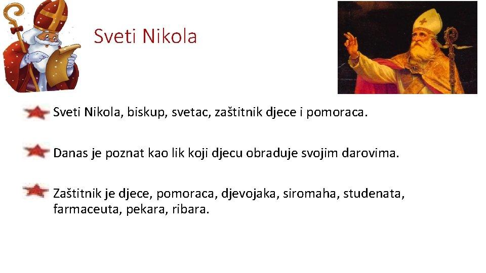 Sveti Nikola • Sveti Nikola, biskup, svetac, zaštitnik djece i pomoraca. • Danas je