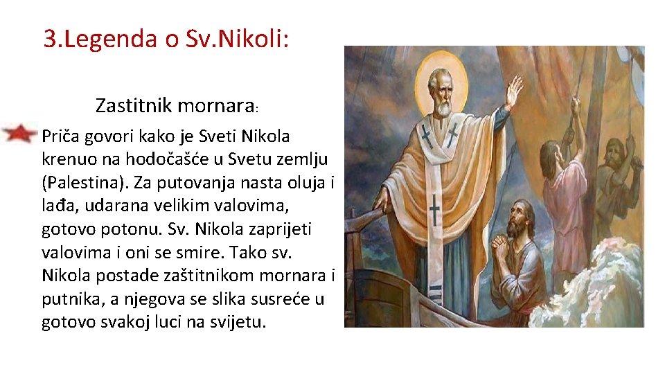 3. Legenda o Sv. Nikoli: Zastitnik mornara: • Priča govori kako je Sveti Nikola