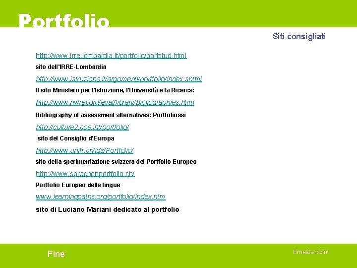 Portfolio Siti consigliati http: //www. irre. lombardia. it/portfolio/portstud. html sito dell'IRRE-Lombardia http: //www. istruzione.