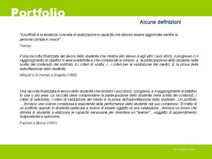 """Portfolio Alcune definizioni """"il portfolio è la evidenza concreta di realizzazioni e capacità che"""