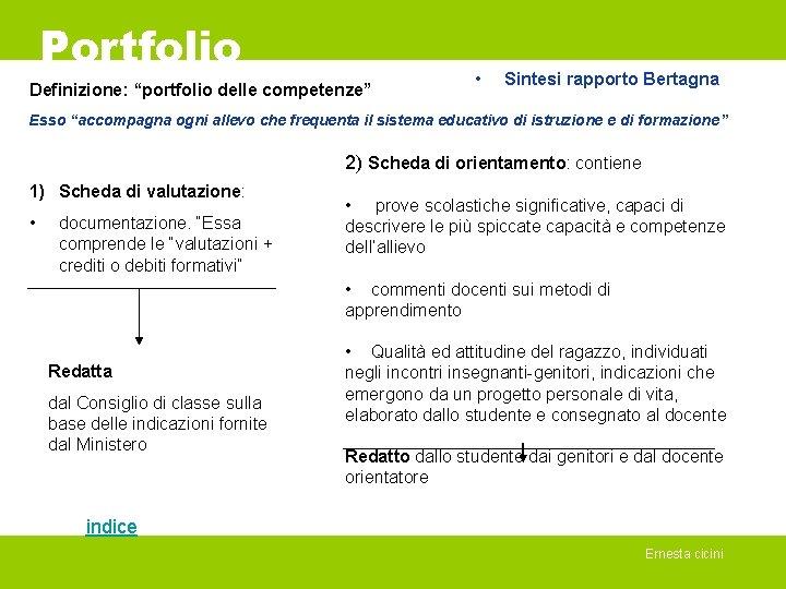"""Portfolio Definizione: """"portfolio delle competenze"""" • Sintesi rapporto Bertagna Esso """"accompagna ogni allevo che"""