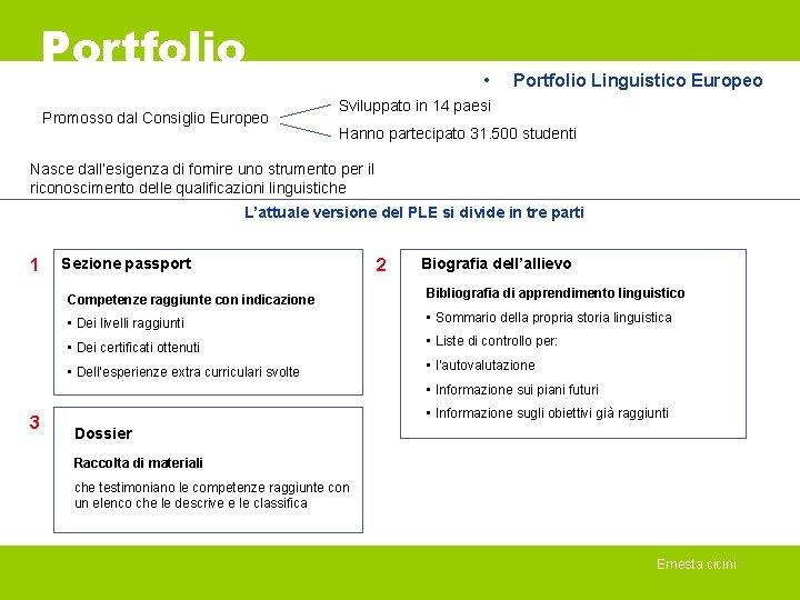 Portfolio Promosso dal Consiglio Europeo • Portfolio Linguistico Europeo Sviluppato in 14 paesi Hanno