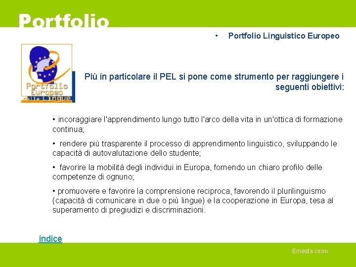 Portfolio • Portfolio Linguistico Europeo Più in particolare il PEL si pone come strumento