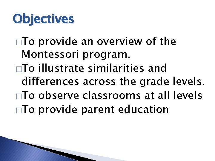 Objectives �To provide an overview of the Montessori program. �To illustrate similarities and differences