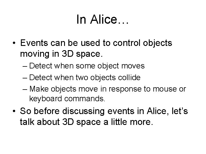 In Alice… • Events can be used to control objects moving in 3 D