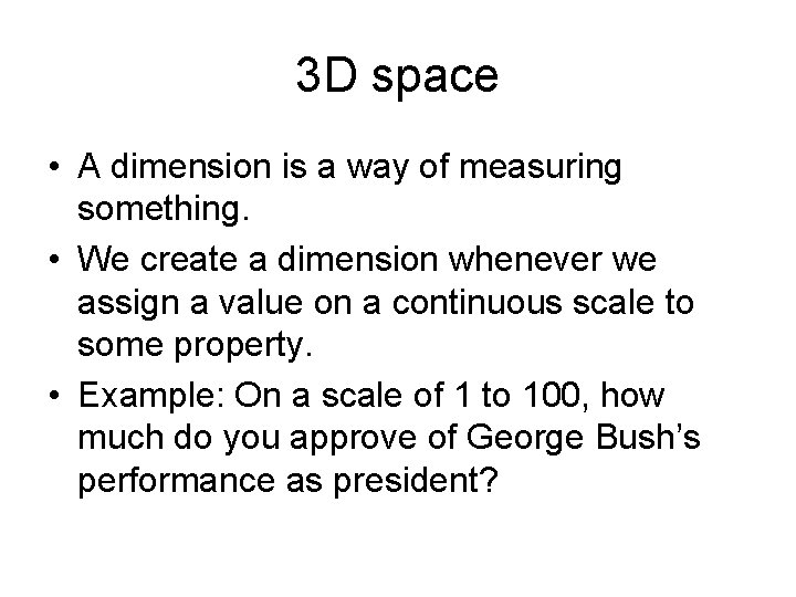 3 D space • A dimension is a way of measuring something. • We