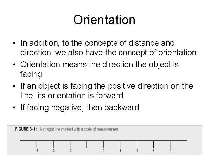 Orientation • In addition, to the concepts of distance and direction, we also have