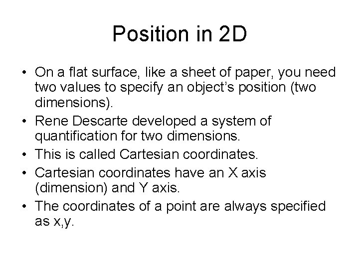 Position in 2 D • On a flat surface, like a sheet of paper,