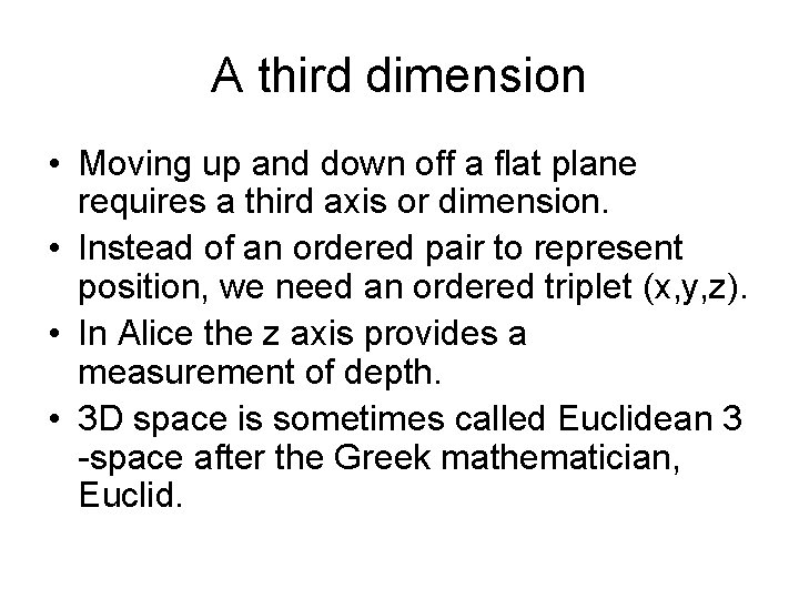 A third dimension • Moving up and down off a flat plane requires a