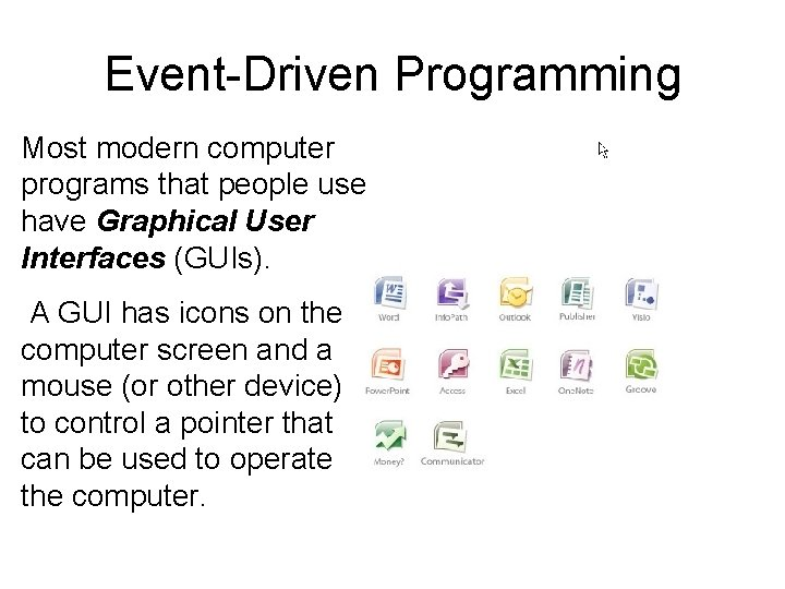 Event-Driven Programming Most modern computer programs that people use have Graphical User Interfaces (GUIs).