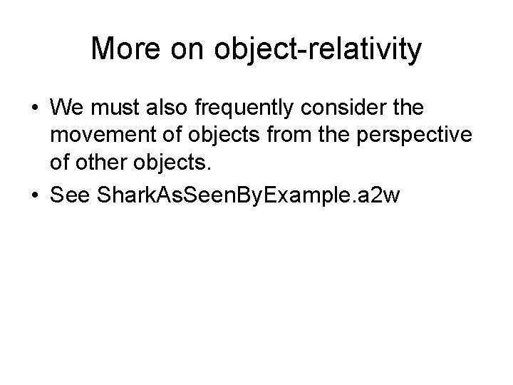 More on object-relativity • We must also frequently consider the movement of objects from