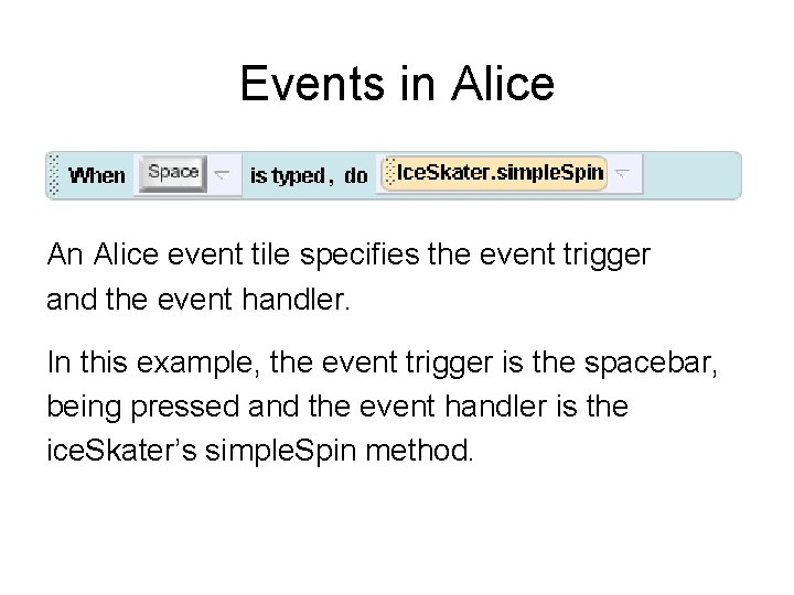 Events in Alice An Alice event tile specifies the event trigger and the event