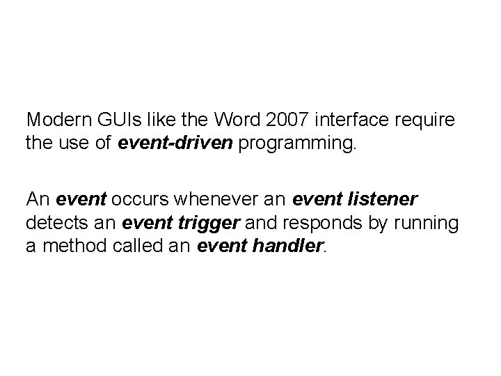 Modern GUIs like the Word 2007 interface require the use of event-driven programming. An
