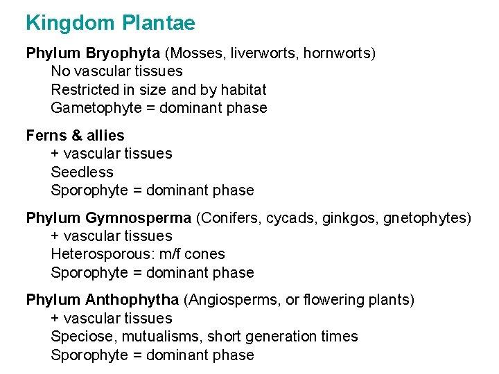Kingdom Plantae Phylum Bryophyta (Mosses, liverworts, hornworts) No vascular tissues Restricted in size and