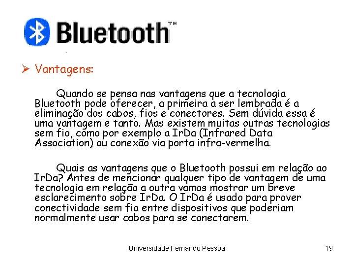 Ø Vantagens: Quando se pensa nas vantagens que a tecnologia Bluetooth pode oferecer, a