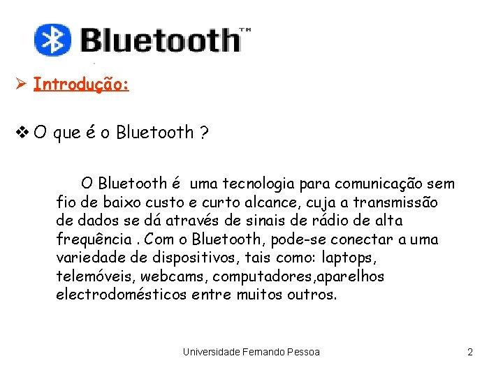 Ø Introdução: v O que é o Bluetooth ? O Bluetooth é uma tecnologia