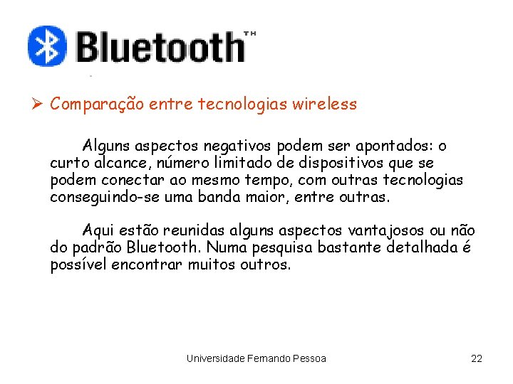 Ø Comparação entre tecnologias wireless Alguns aspectos negativos podem ser apontados: o curto alcance,