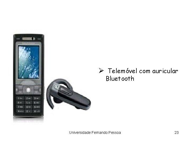 Ø Telemóvel com auricular Bluetooth Universidade Fernando Pessoa 23