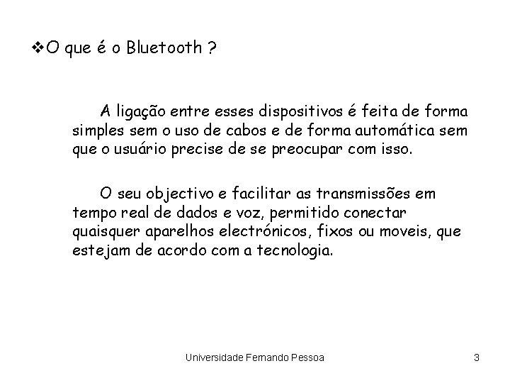 v. O que é o Bluetooth ? A ligação entre esses dispositivos é feita