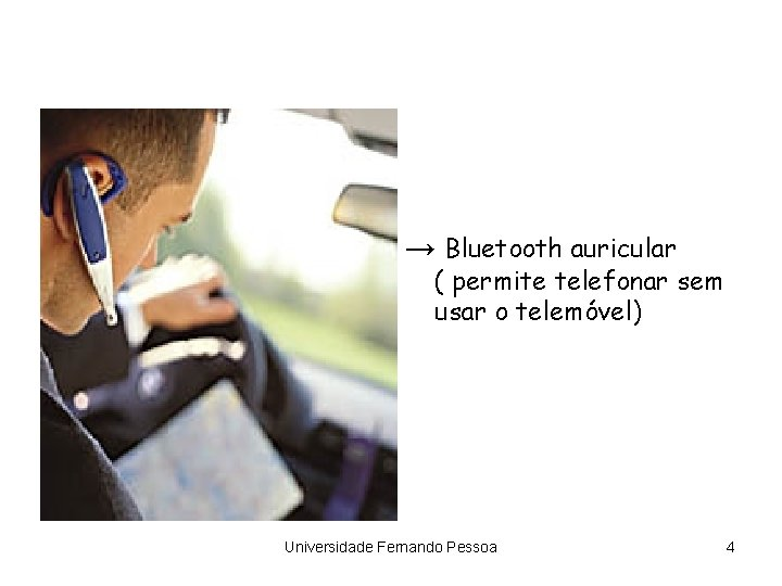 → Bluetooth auricular ( permite telefonar sem usar o telemóvel) Universidade Fernando Pessoa 4