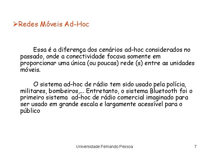 ØRedes Móveis Ad-Hoc Essa é a diferença dos cenários ad-hoc considerados no passado, onde