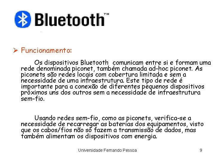 Ø Funcionamento: Os dispositivos Bluetooth comunicam entre si e formam uma rede denominada piconet,