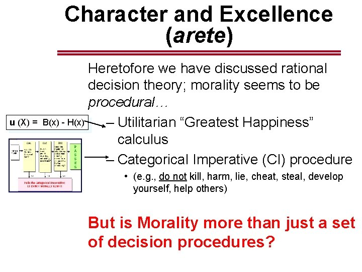 Character and Excellence (arete) Heretofore we have discussed rational decision theory; morality seems to