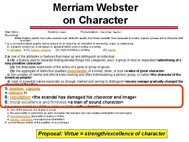 Merriam Webster on Character Main Entry: Etymology: Function: noun Pronunciation: ˈker-ik-tər, ˈka-rik- Middle English