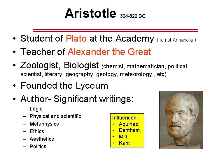 Aristotle 384 -322 BC • Student of Plato at the Academy (no not Annapolis!)