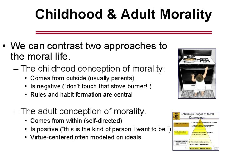 Childhood & Adult Morality • We can contrast two approaches to the moral life.