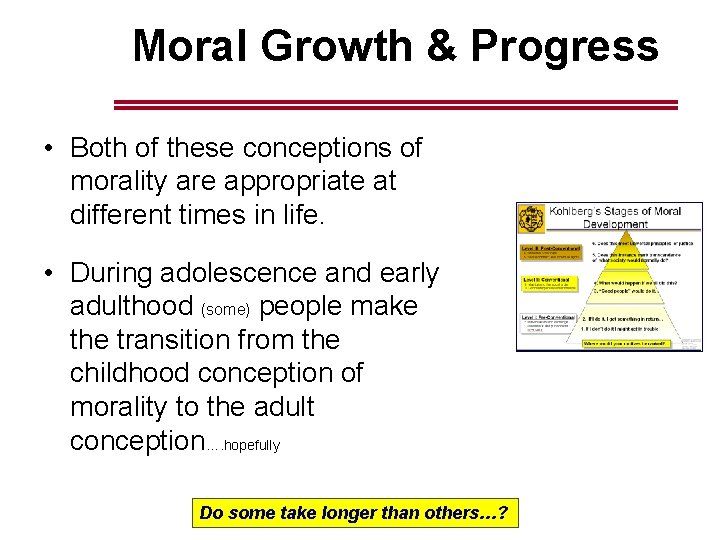 Moral Growth & Progress • Both of these conceptions of morality are appropriate at