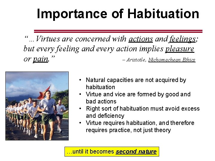 """Importance of Habituation """"…Virtues are concerned with actions and feelings; but every feeling and"""