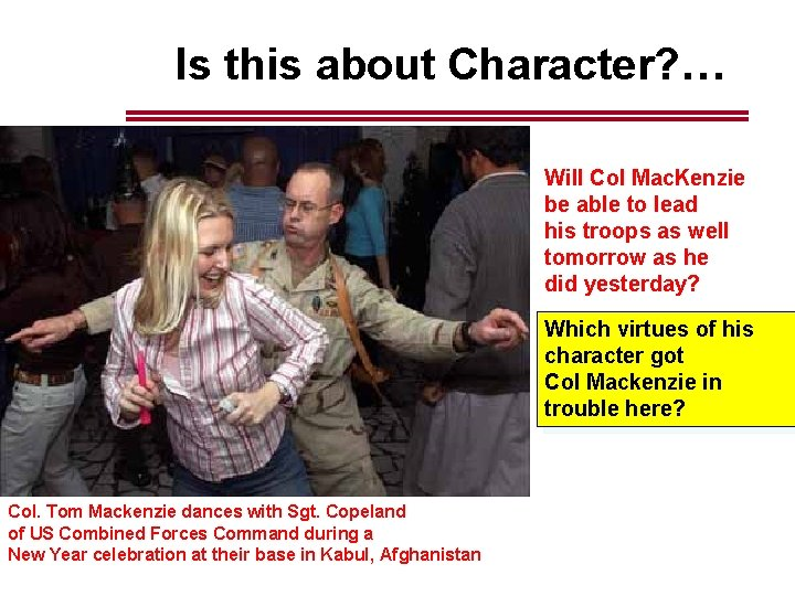 Is this about Character? … Will Col Mac. Kenzie be able to lead his