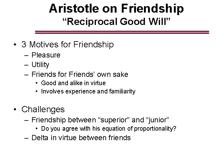 "Aristotle on Friendship ""Reciprocal Good Will"" • 3 Motives for Friendship – Pleasure –"