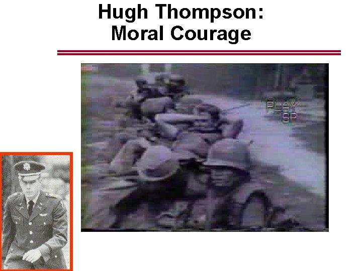 Hugh Thompson: Moral Courage